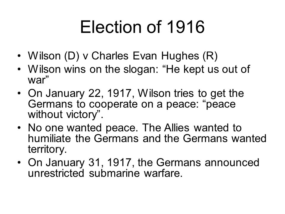 Election of 1916 Wilson (D) v Charles Evan Hughes (R)