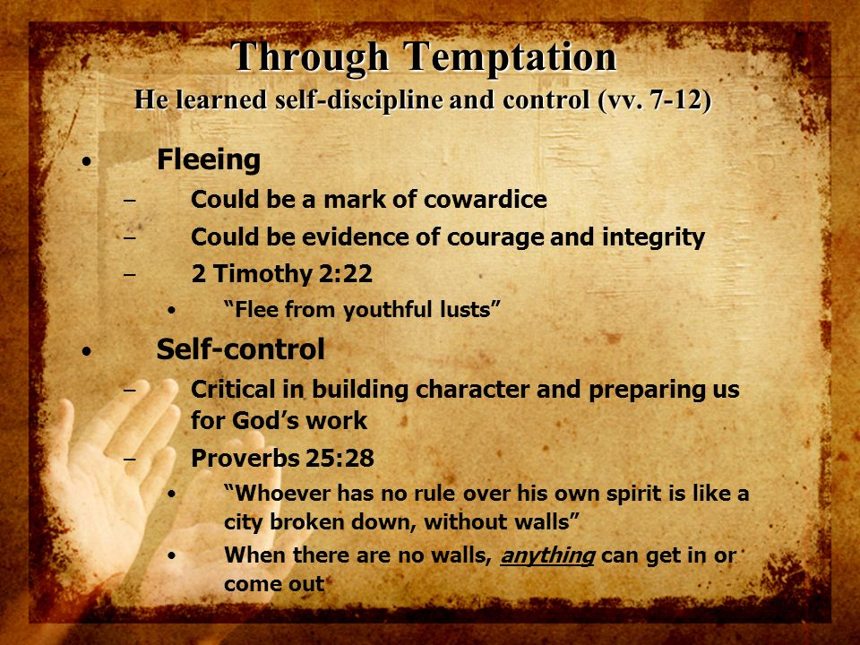 Through Temptation He learned self-discipline and control (vv. 7-12)