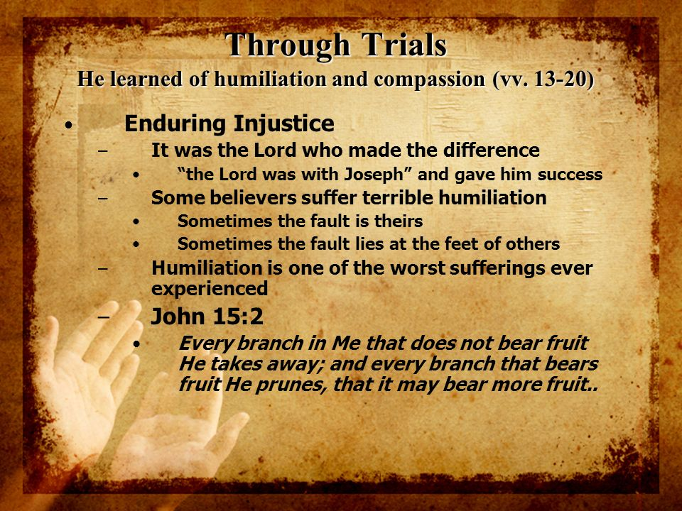 Through Trials He learned of humiliation and compassion (vv )