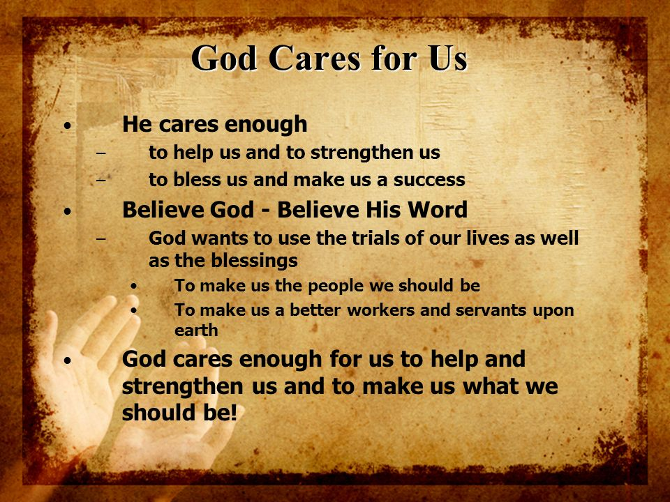God Cares for Us He cares enough Believe God - Believe His Word