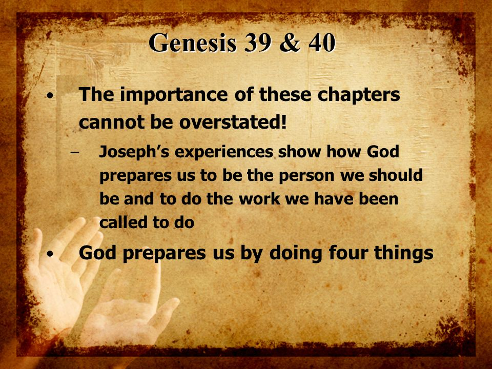 Genesis 39 & 40 The importance of these chapters cannot be overstated!