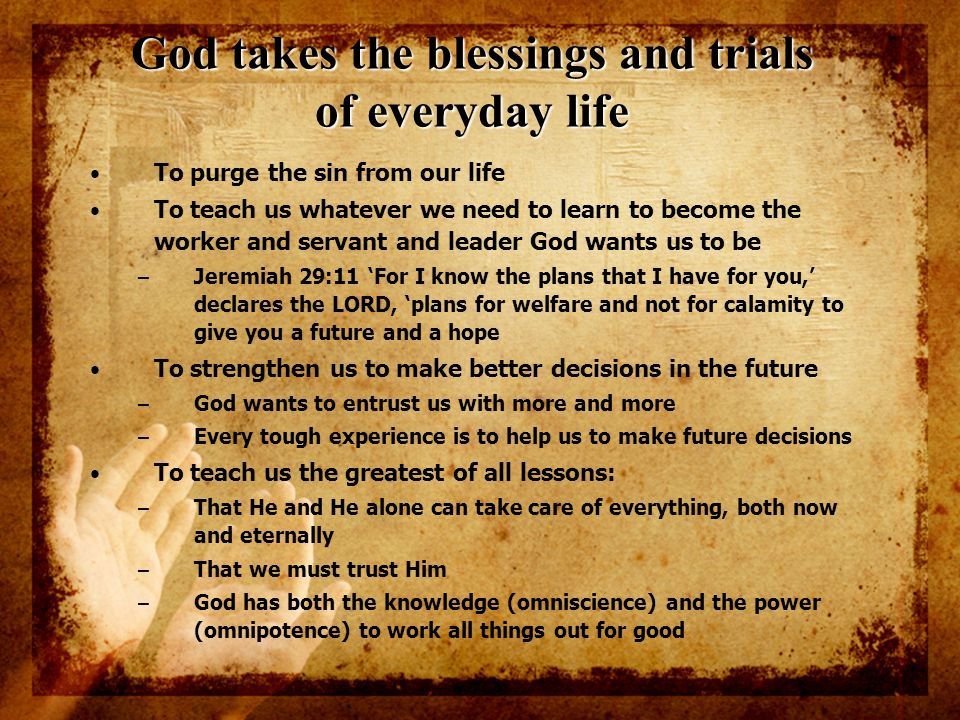 God takes the blessings and trials of everyday life