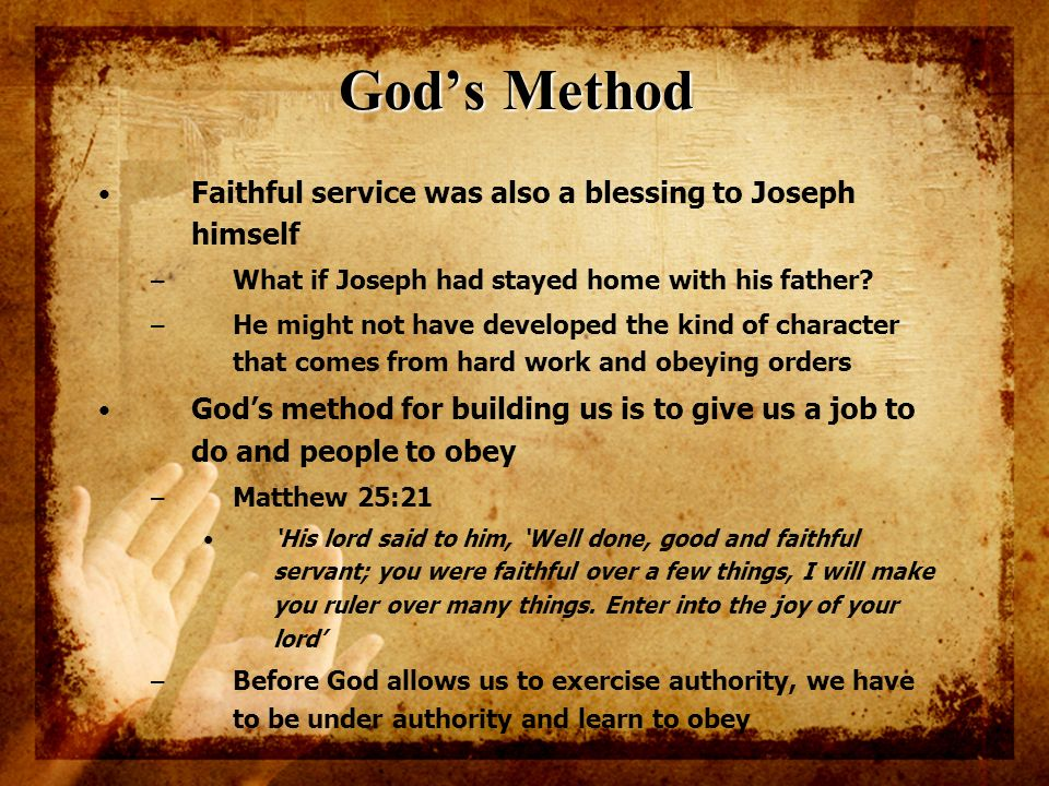 God's Method Faithful service was also a blessing to Joseph himself
