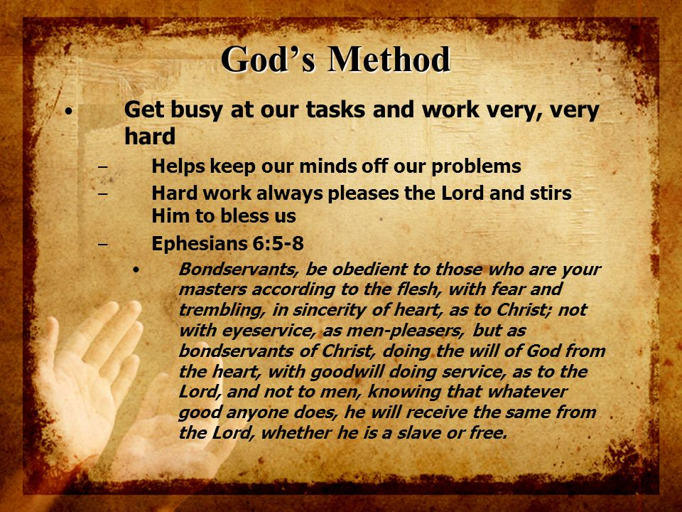 God's Method Get busy at our tasks and work very, very hard