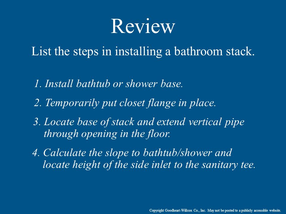 List the steps in installing a bathroom stack.