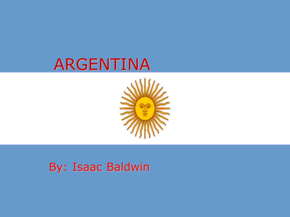ARGENTINA By: Isaac Baldwin