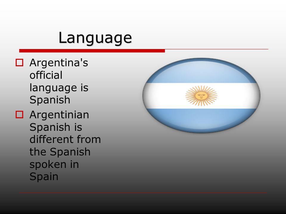 Language Argentina s official language is Spanish