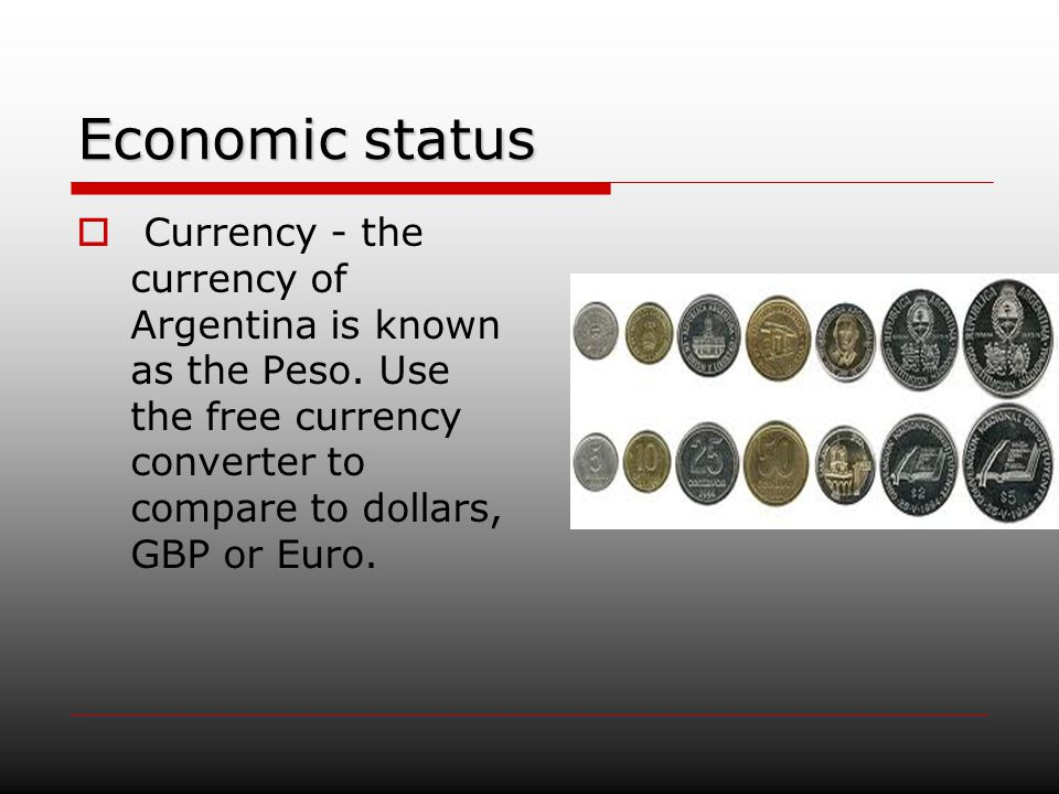 Economic status Currency - the currency of Argentina is known as the Peso.