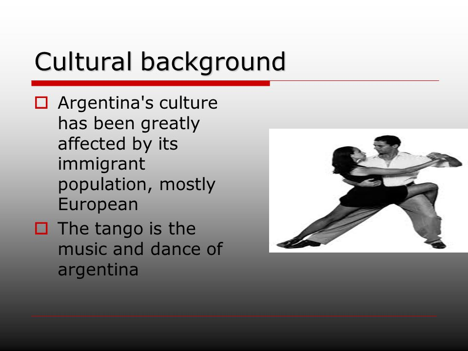 Cultural background Argentina s culture has been greatly affected by its immigrant population, mostly European.