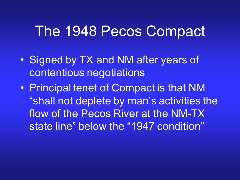 The 1948 Pecos Compact Signed by TX and NM after years of contentious negotiations.