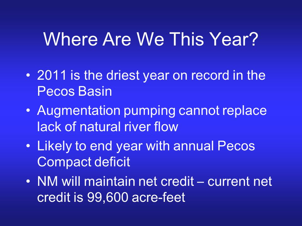 Where Are We This Year 2011 is the driest year on record in the Pecos Basin. Augmentation pumping cannot replace lack of natural river flow.
