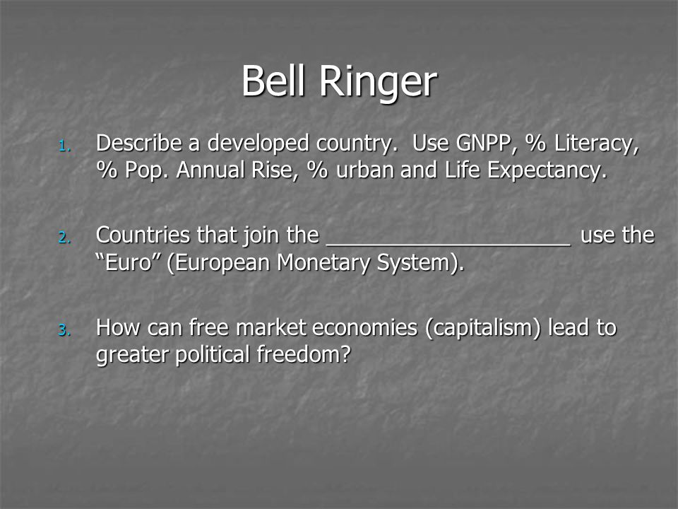 Bell Ringer Describe a developed country. Use GNPP, % Literacy, % Pop. Annual Rise, % urban and Life Expectancy.
