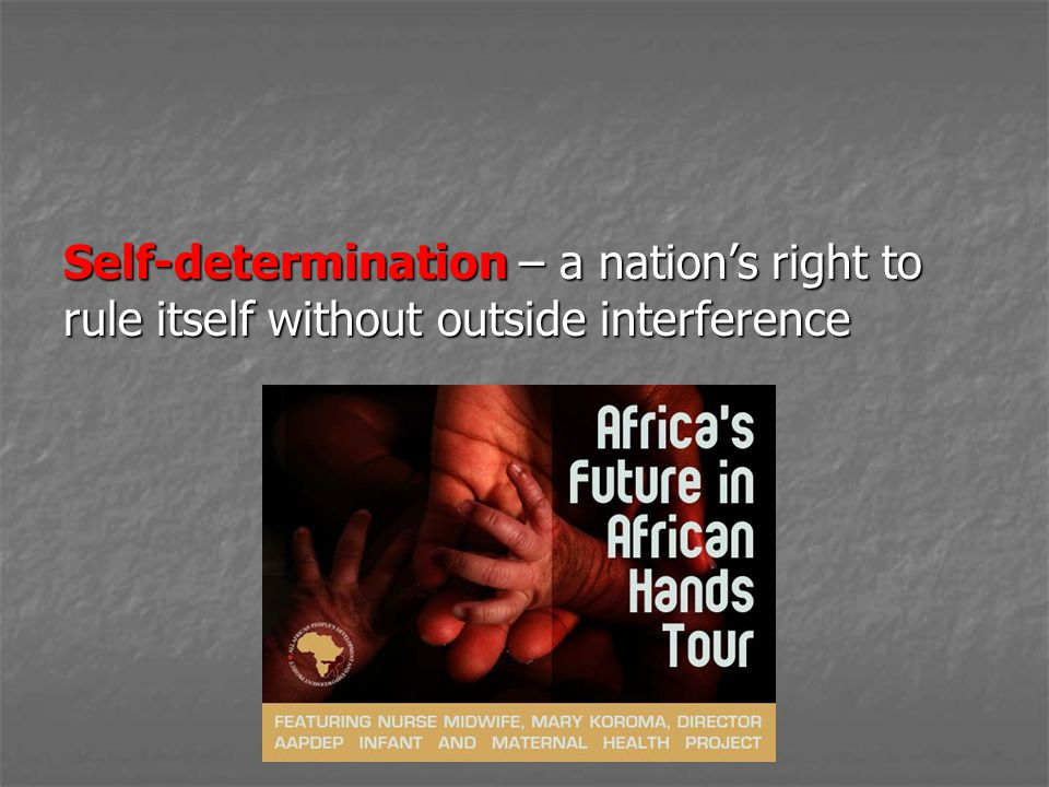 Self-determination – a nation's right to rule itself without outside interference