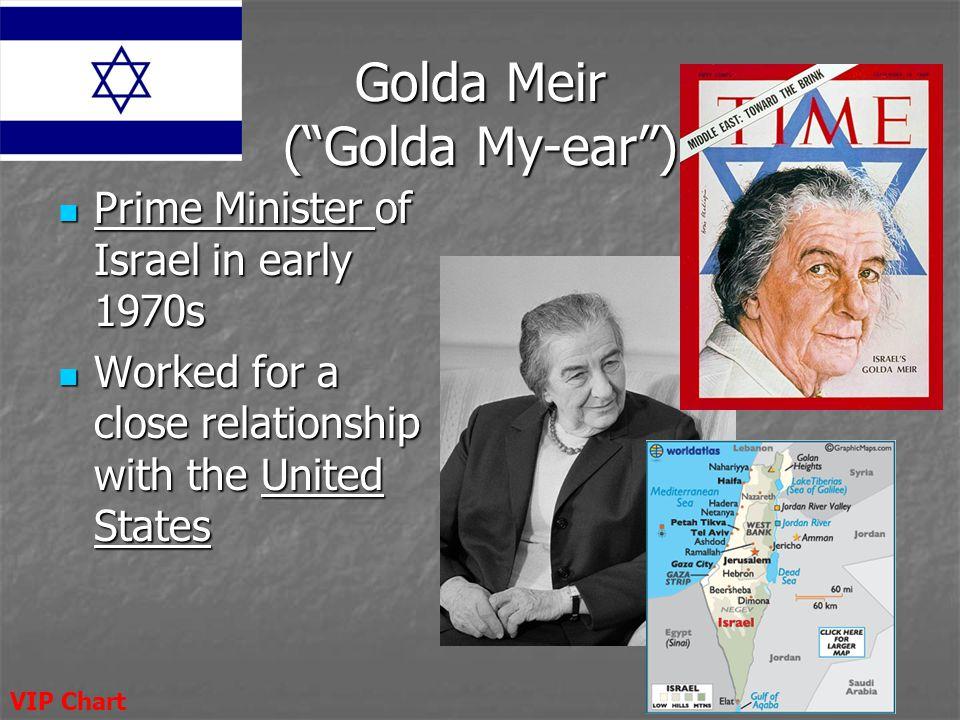 Golda Meir ( Golda My-ear )