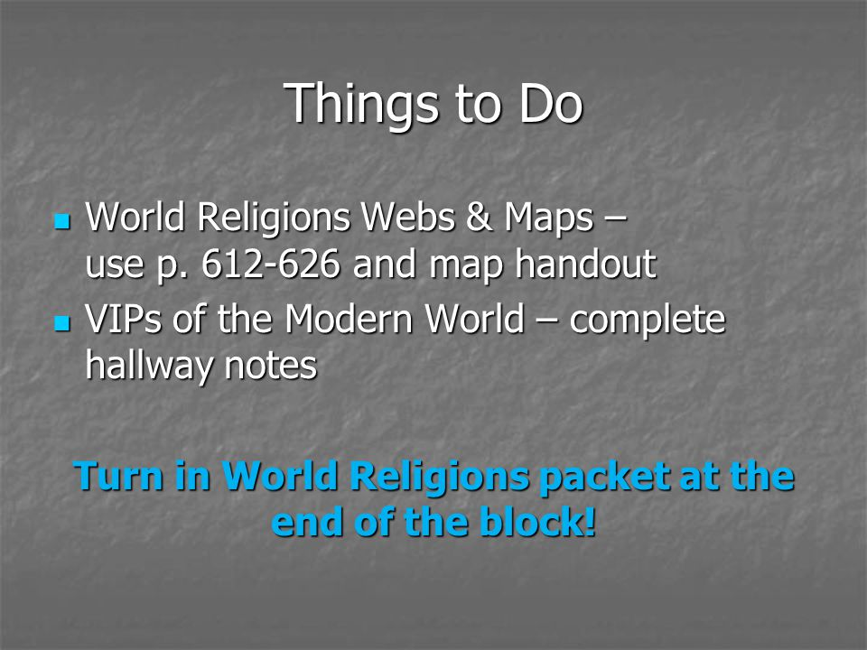 Turn in World Religions packet at the end of the block!