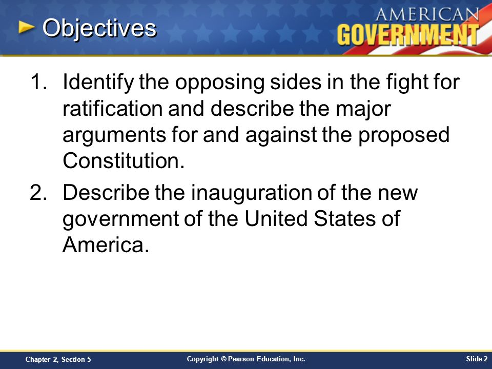 Objectives Identify the opposing sides in the fight for ratification and describe the major arguments for and against the proposed Constitution.