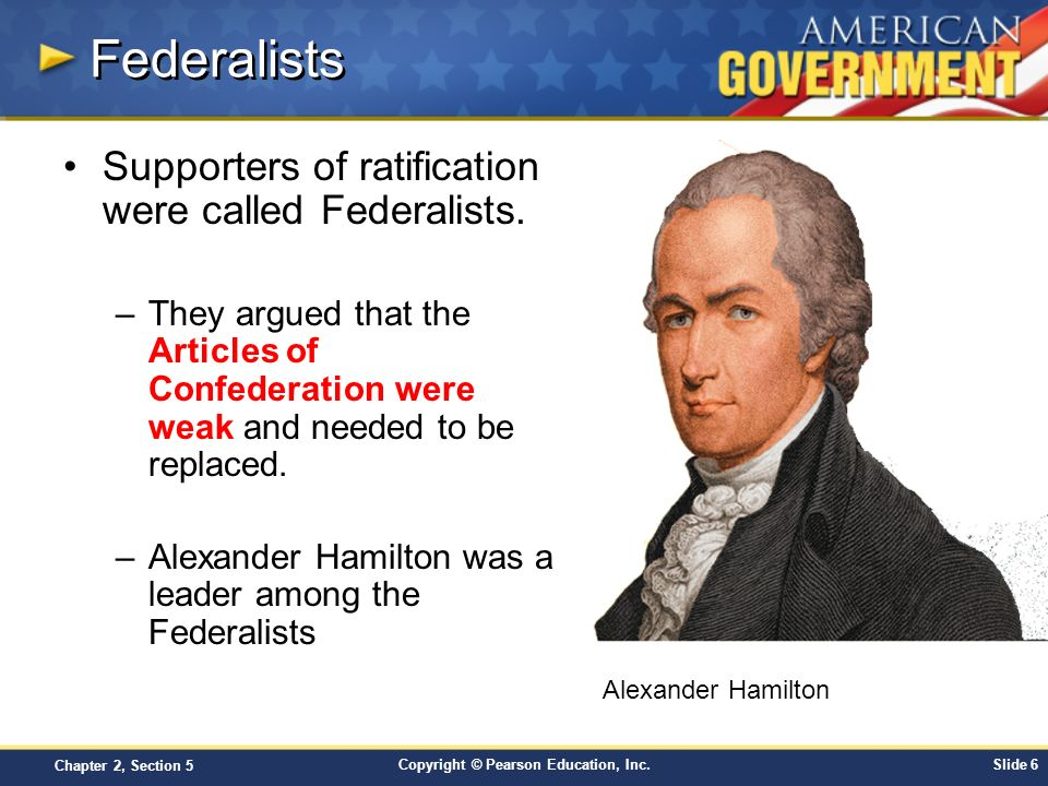 Federalists Supporters of ratification were called Federalists.