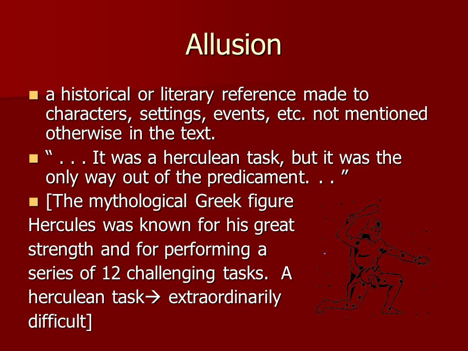 Allusion a historical or literary reference made to characters, settings, events, etc. not mentioned otherwise in the text.