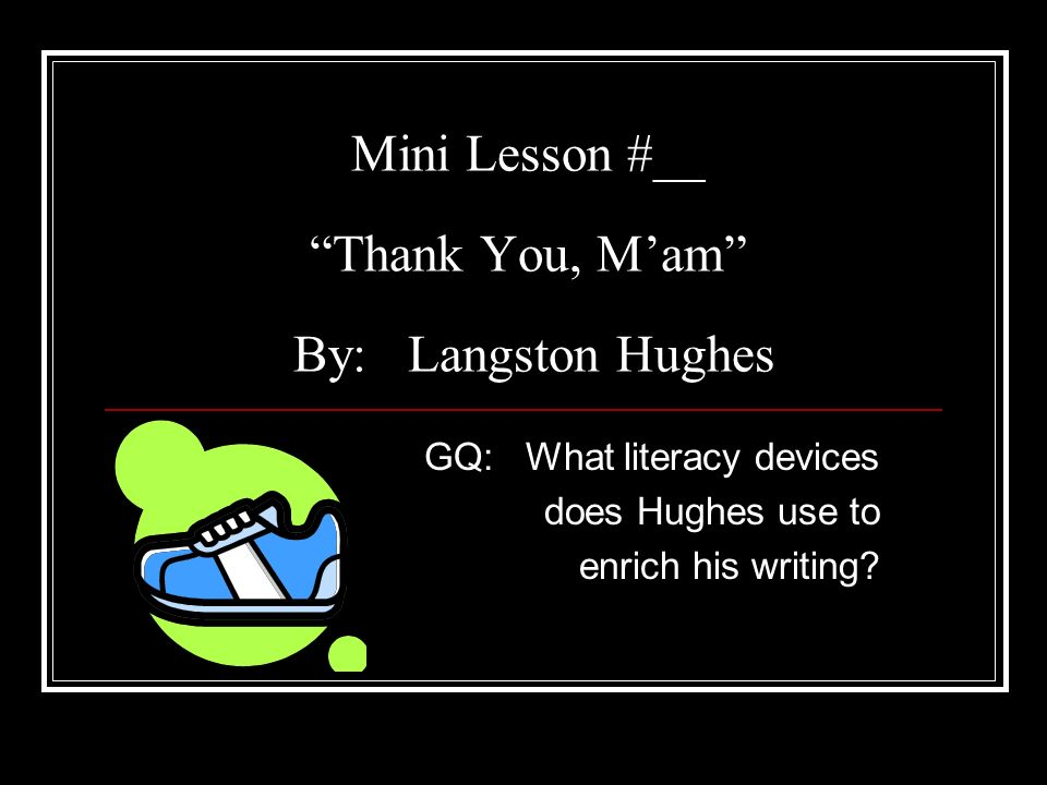 Mini Lesson #__ Thank You, M'am By: Langston Hughes