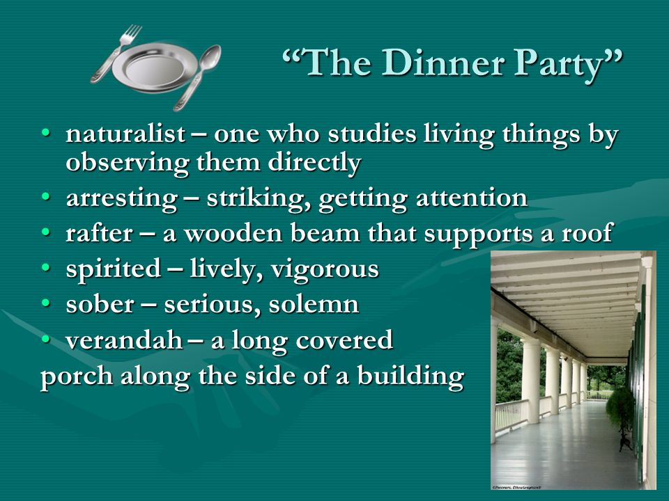 The Dinner Party naturalist – one who studies living things by observing them directly. arresting – striking, getting attention.