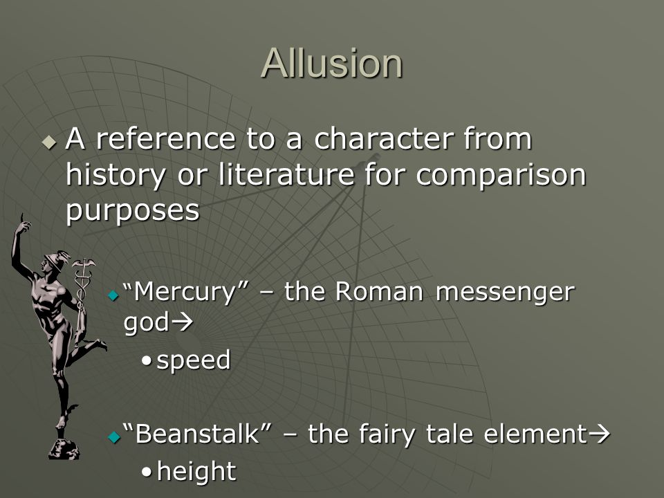 Allusion A reference to a character from history or literature for comparison purposes. Mercury – the Roman messenger god