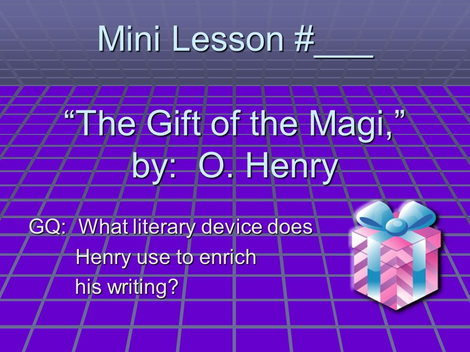 Mini Lesson #___ The Gift of the Magi, by: O. Henry