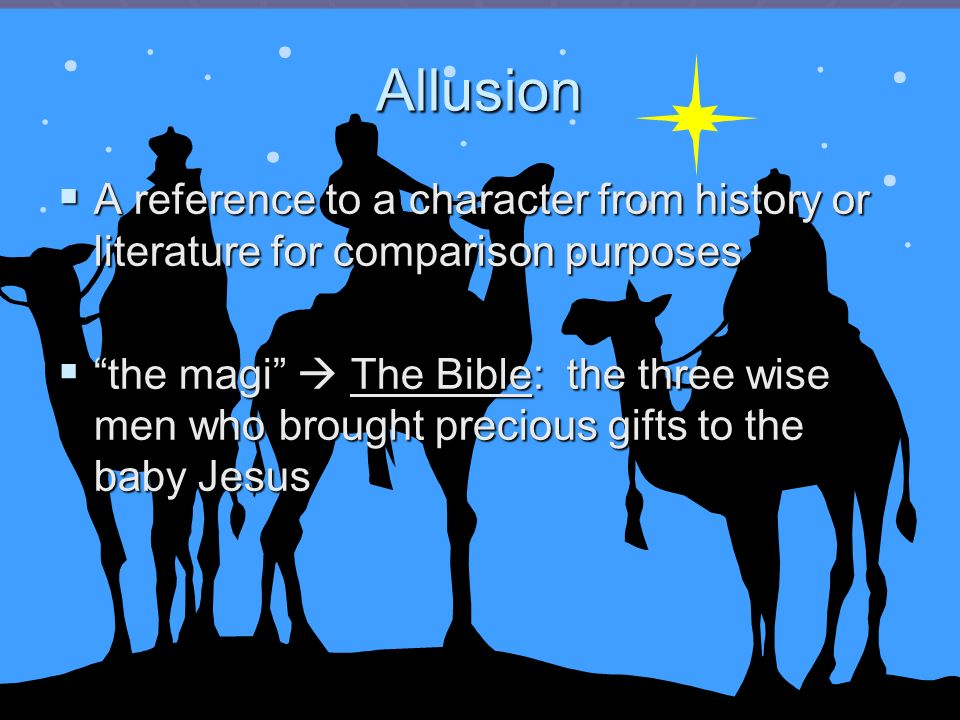 Allusion A reference to a character from history or literature for comparison purposes.