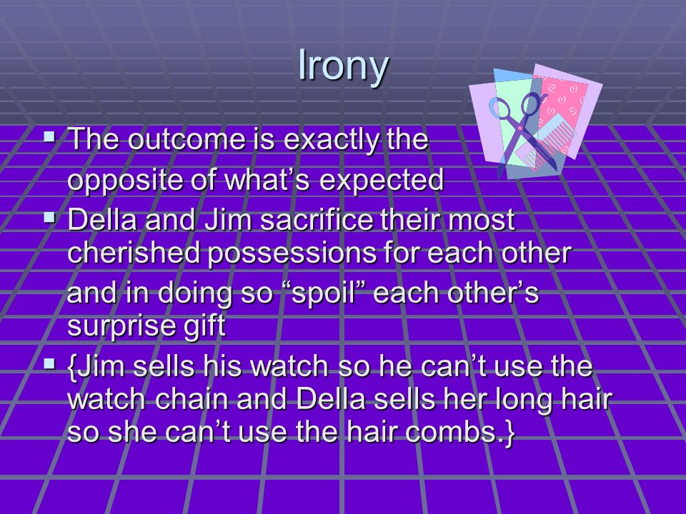 Irony The outcome is exactly the opposite of what's expected
