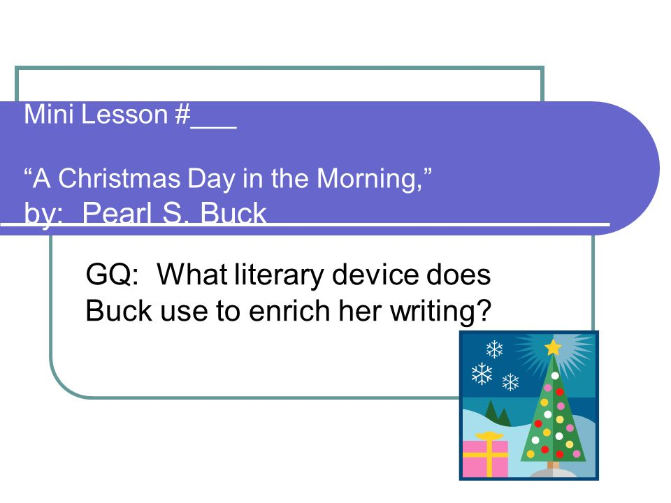 Mini Lesson #___ A Christmas Day in the Morning, by: Pearl S. Buck