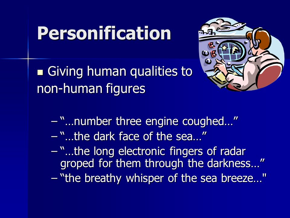 Personification Giving human qualities to non-human figures