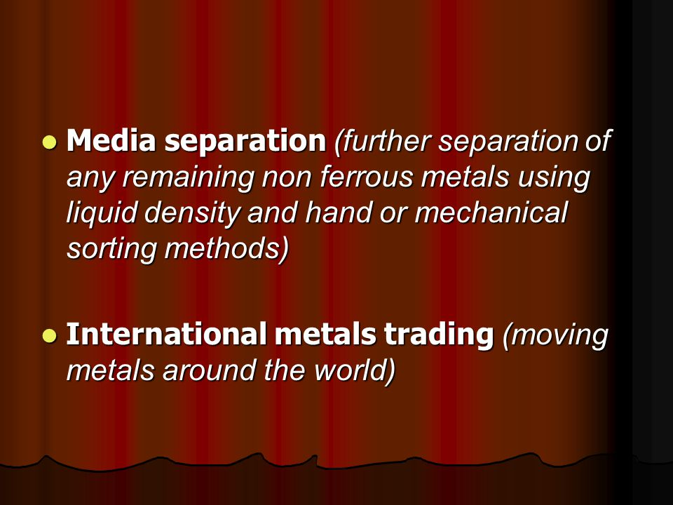 Media separation (further separation of any remaining non ferrous metals using liquid density and hand or mechanical sorting methods)