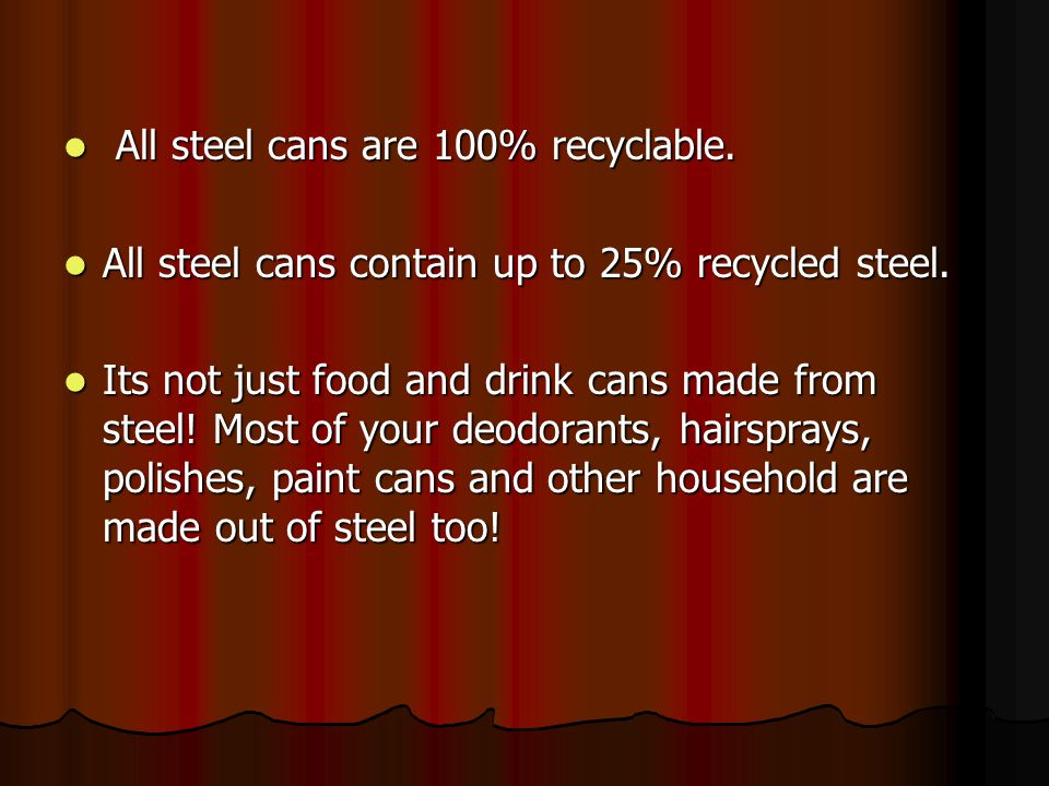 All steel cans are 100% recyclable.