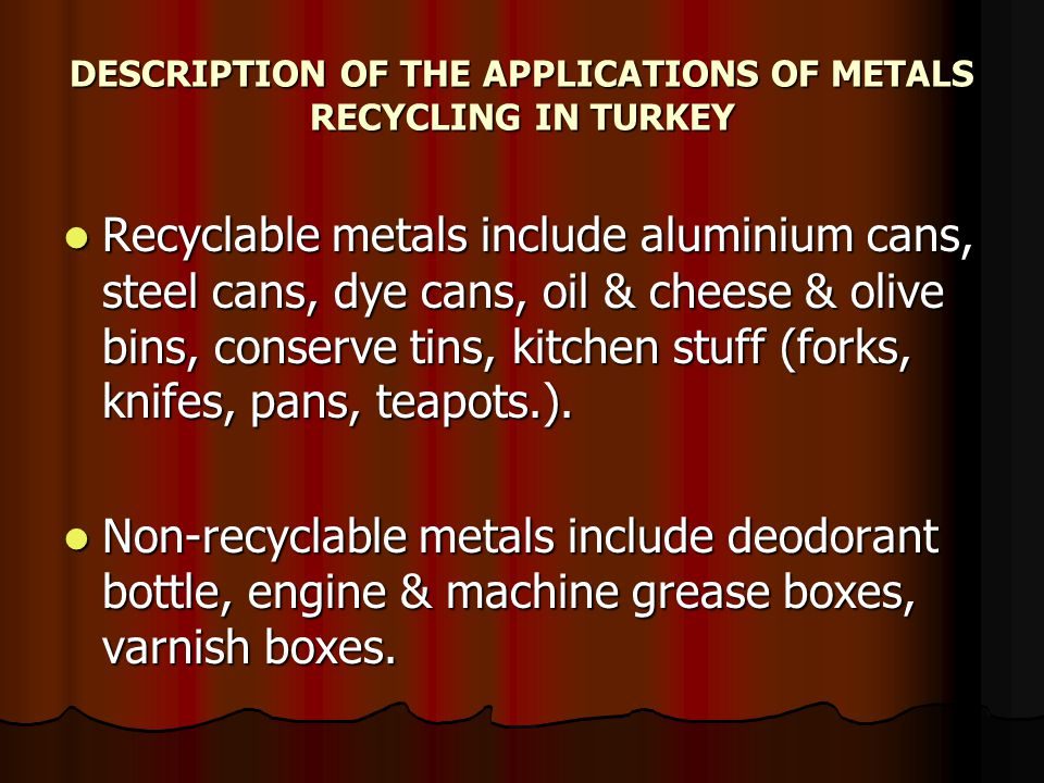 DESCRIPTION OF THE APPLICATIONS OF METALS RECYCLING IN TURKEY