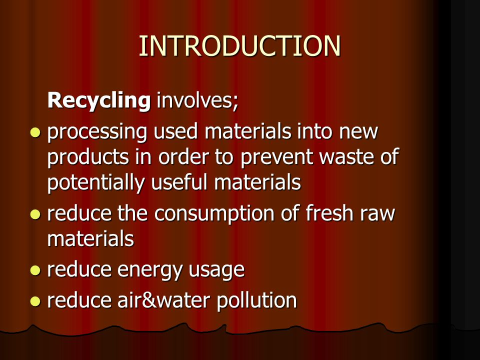 INTRODUCTION Recycling involves;