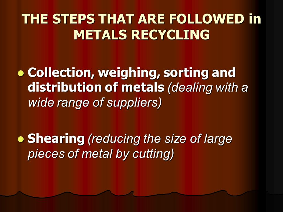 THE STEPS THAT ARE FOLLOWED in METALS RECYCLING