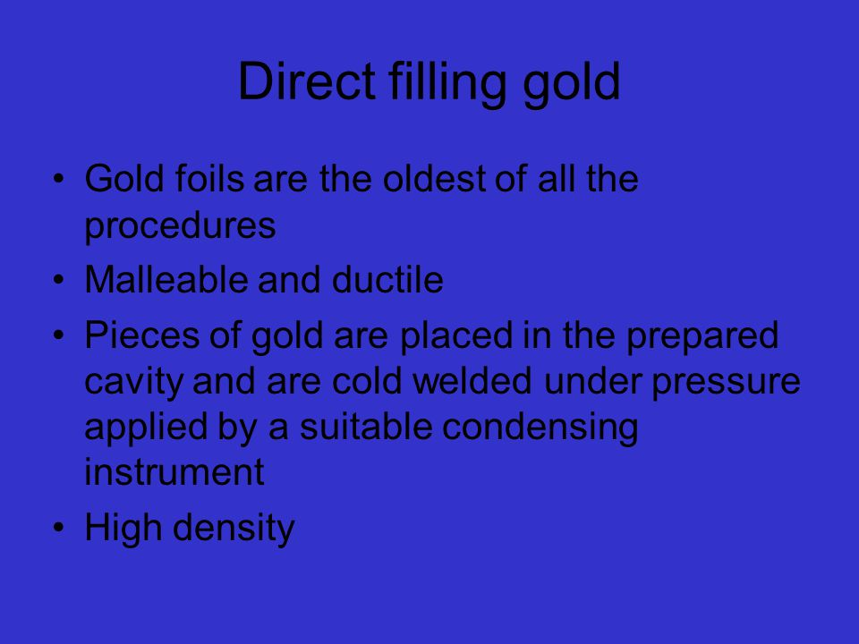 Direct filling gold Gold foils are the oldest of all the procedures