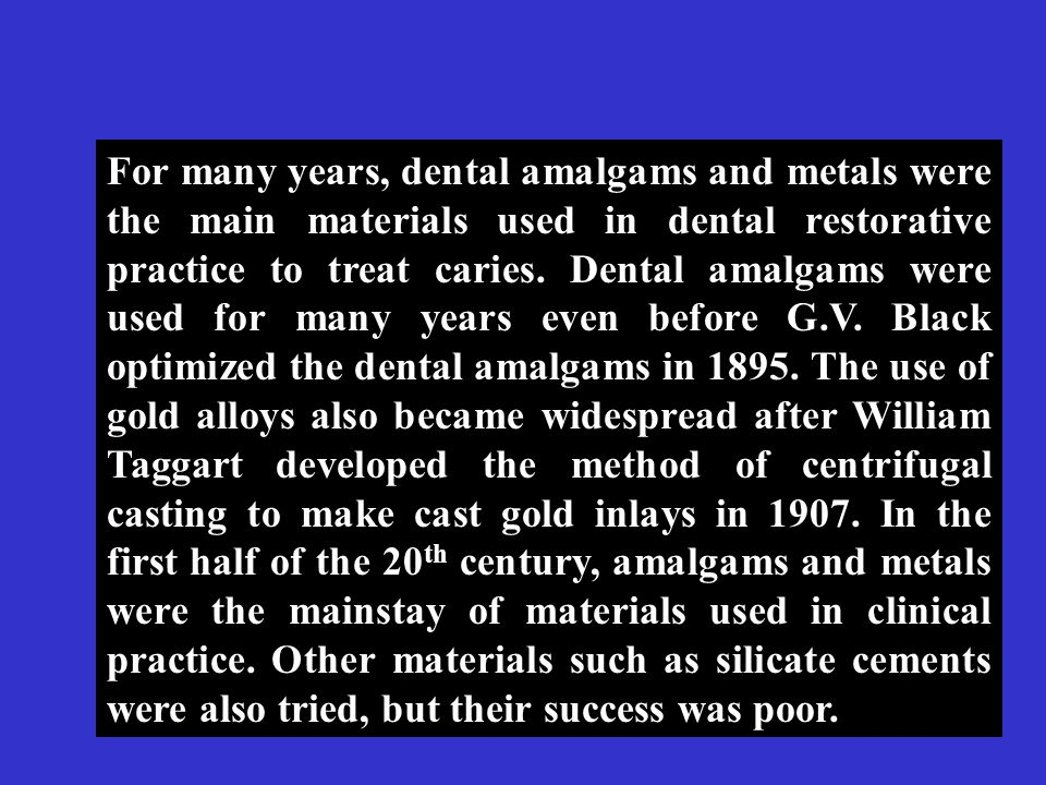 For many years, dental amalgams and metals were the main materials used in dental restorative practice to treat caries.