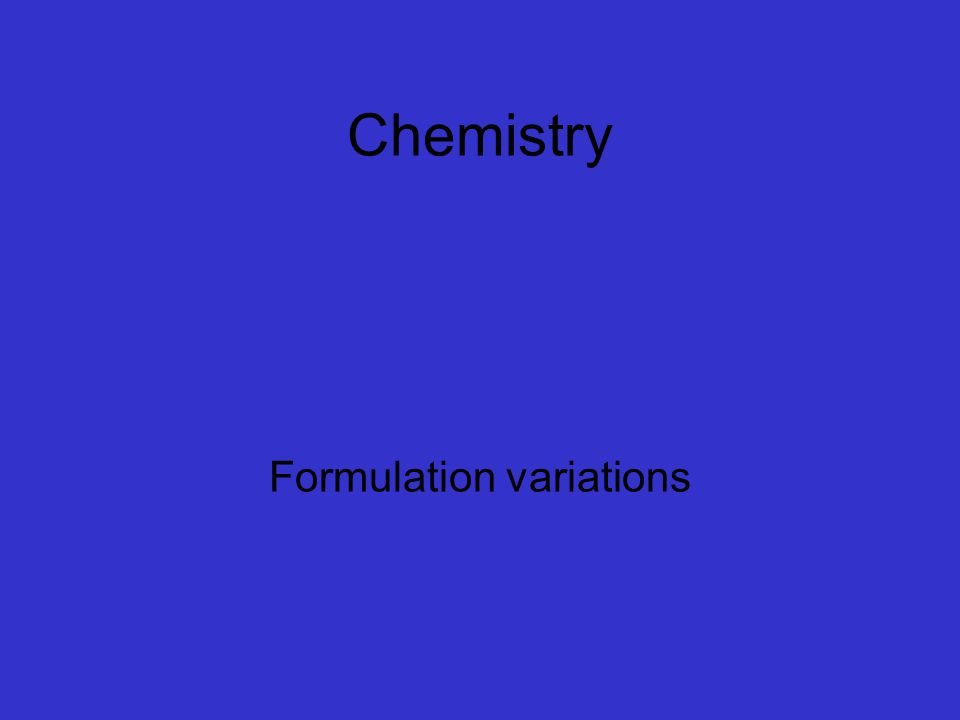 Chemistry Formulation variations