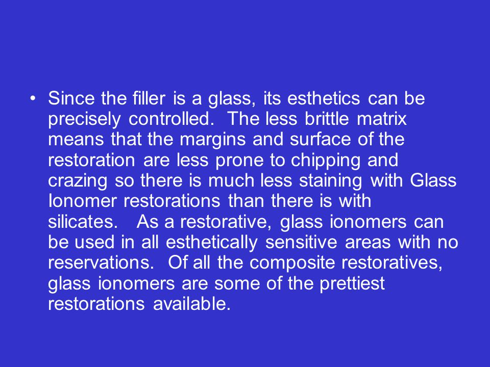 Since the filler is a glass, its esthetics can be precisely controlled