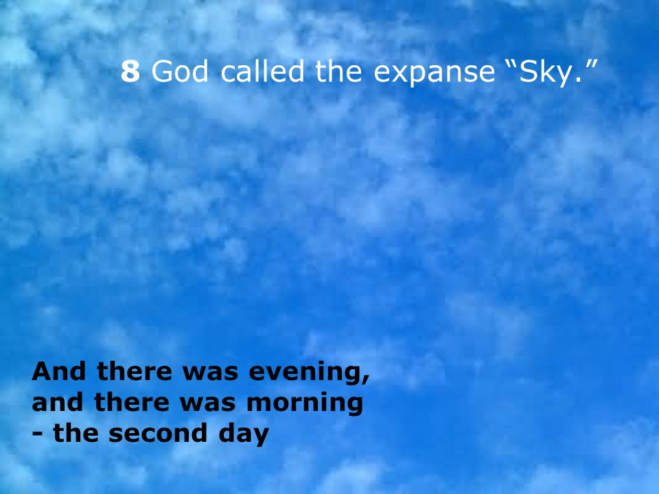 8 God called the expanse Sky.