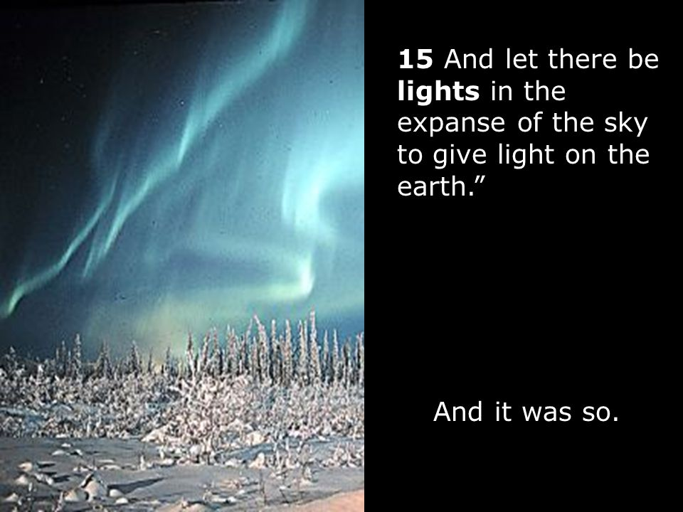 15 And let there be lights in the expanse of the sky to give light on the earth.