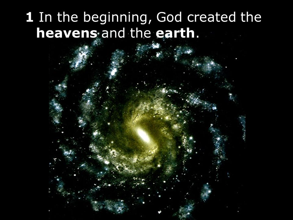 1 In the beginning, God created the heavens and the earth.