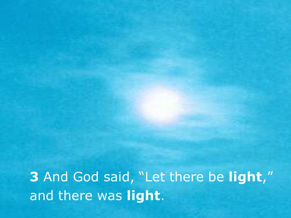 and there was light. 3 And God said, Let there be light,