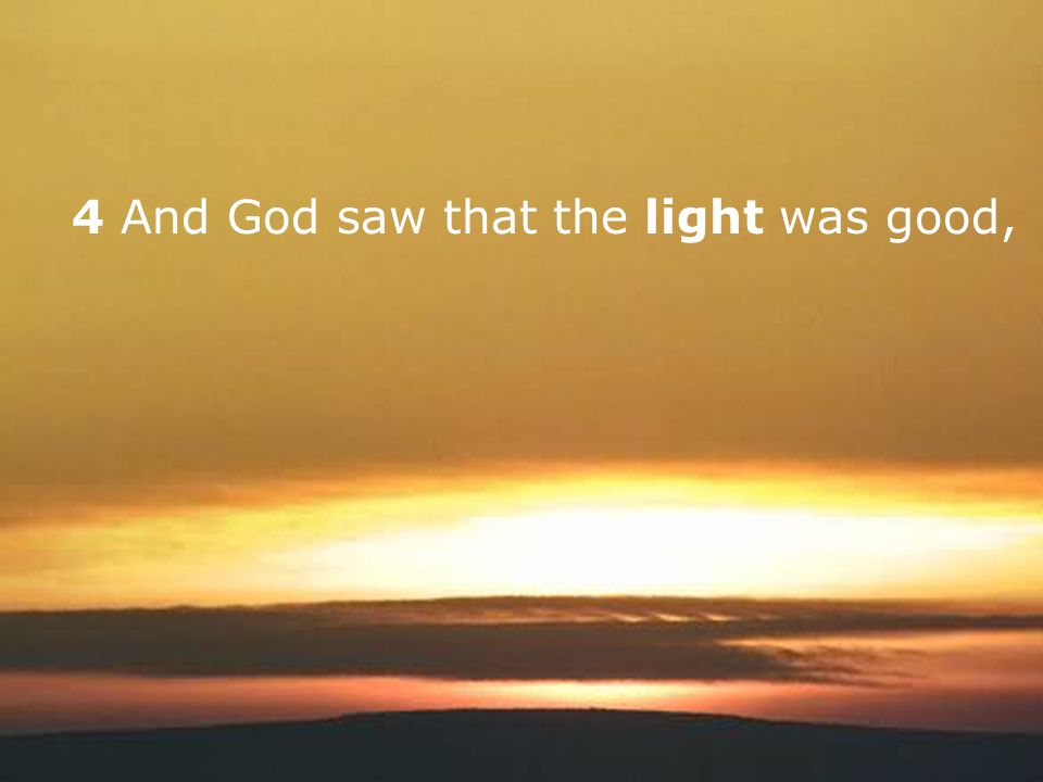 4 And God saw that the light was good,