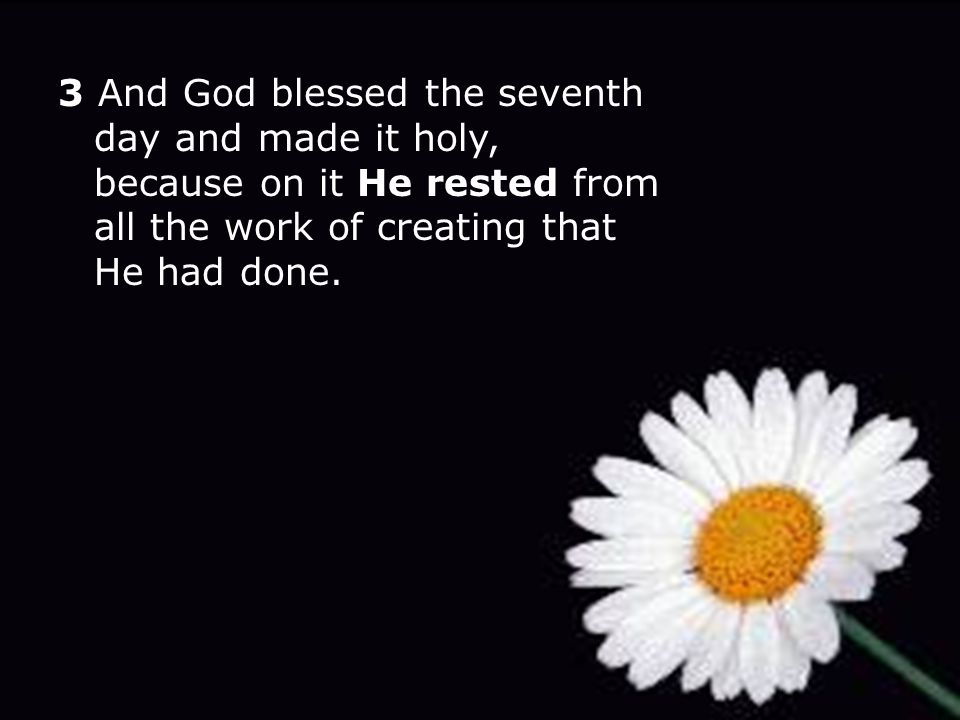 3 And God blessed the seventh day and made it holy, because on it He rested from all the work of creating that He had done.