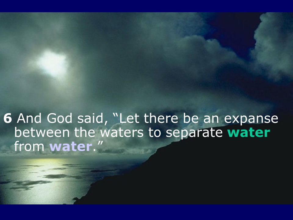 6 And God said, Let there be an expanse between the waters to separate water from water.