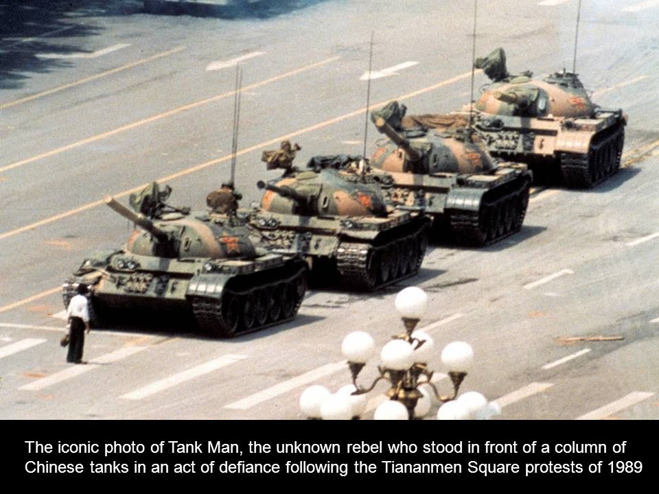 The iconic photo of Tank Man, the unknown rebel who stood in front of a column of Chinese tanks in an act of defiance following the Tiananmen Square protests of 1989