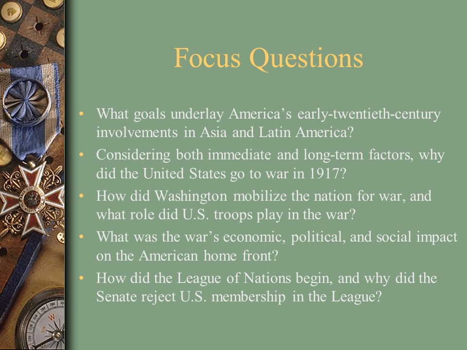 Focus Questions What goals underlay America's early-twentieth-century involvements in Asia and Latin America