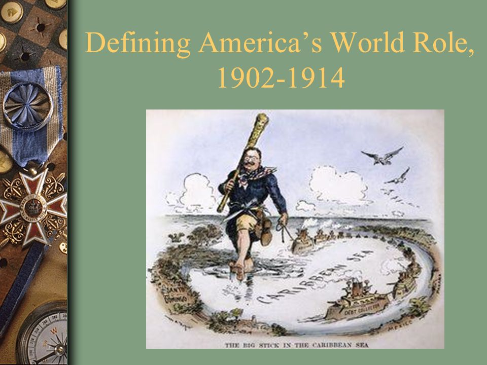 Defining America's World Role, 1902-1914
