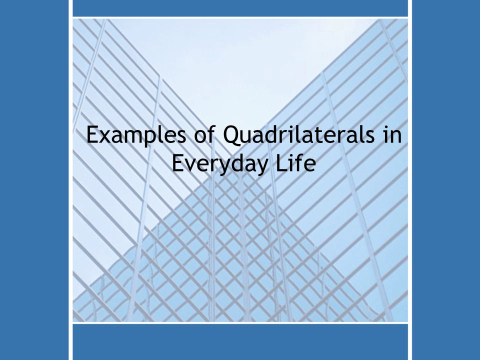 Examples of Quadrilaterals in Everyday Life
